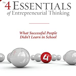 The 4 Essentials of Entrepreneurial Thinking: What Successful People Didn't Learn in School | [Cliff Michaels]