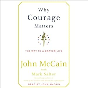 Why Courage Matters: The Way to a Braver Life | [John McCain, Mark Salter]