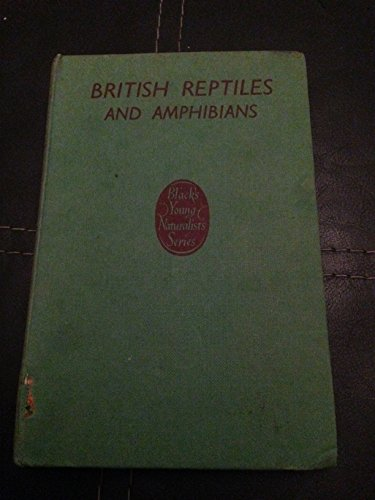 BRITISH REPTILES AND AMPHIBIANS: WITH FOUR COLOUR PLATES, TWENTY-TWO PHOTOGRAPHS AND EIGHT DRAWINGS (BLACK'S YOUNG NATURALIST'S SERIES)