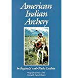img - for [(American Indian Archery)] [Author: Reginald Laubin] published on (November, 1991) book / textbook / text book
