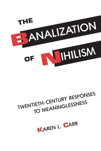 The Banalization of Nihilism: Twentieth-Century Responses to Meaninglessness