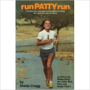 Run Patty Run: The Story of a Very Special Long-Distance Runner Who Lights the Way for Others