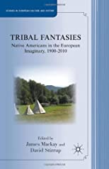 Tribal Fantasies: Native Americans in the European Imaginary, 1900-2010 (Studies in European Culture and History)