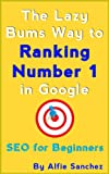The Lazy Bums Way to Ranking Number 1 in Google: SEO for Beginners