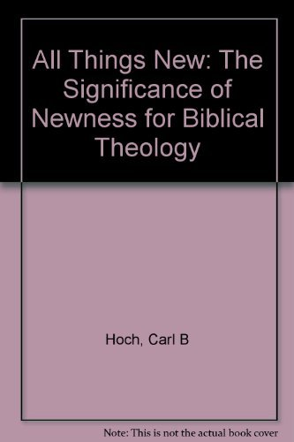 all-things-new-the-significance-of-newness-for-biblical-theology-by-carl-b-jr-hoch-1996-01-02
