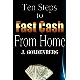 Ten Steps to Fast Cash from Home: Tried and Tested; easy methods to pull in extra money (The Beginners Guide to Quick Easy Money)