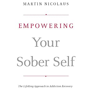 Empowering Your Sober Self: The LifeRing Approach to Addiction Recovery | [Martin Nicolaus]