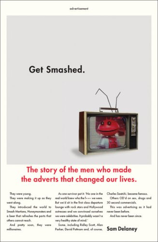 Get Smashed!: The Staggering Story of the Men Who Made the Adverts that Changed Our Lives