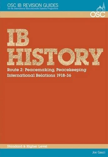 IB History - Route 2 Standard and Higher Level: Peacemaking, Peacekeeping, International Relations 1918-36 (OSC IB Revis