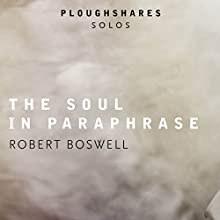 The Soul in Paraphrase | Livre audio Auteur(s) : Robert Boswell Narrateur(s) : Andy Ingalls