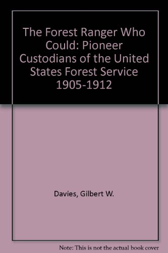The Forest Ranger Who Could: Pioneer Custodians Of The United States Forest Service 1905-1912