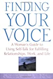 Finding Your Voice: A Womans Guide to Using Self-Talk for Fulfilling Relationships, Work, and Life