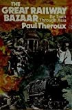 Paul Theroux The Great Railway Bazaar: By Train Through Asia