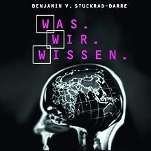 was.wir.wissen Hörbuch von Benjamin von Stuckrad-Barre Gesprochen von: Benjamin von Stuckrad-Barre
