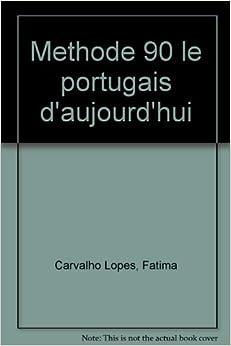 Le portugais d'aujourd'hui en 90 leçons: Fátima Carvalho Lopes