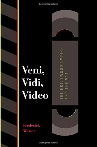 Veni, Vidi, Video: The Hollywood Empire and the VCR (Texas Film & Media Studies Series)