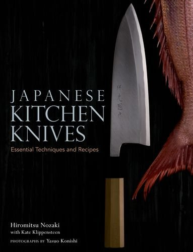 Japanese Kitchen Knives: Essential Techniques and Recipes by Hiromitsu Nozaki