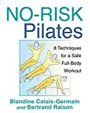 img - for No-Risk Pilates : 8 Techniques for a Safe Full-Body Workout (Paperback)--by Blandine Calais-Germain [2012 Edition] book / textbook / text book
