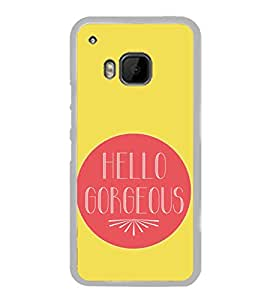 Printvisa Hello Gorgeous 2D Hard Polycarbonate Designer Back Case Cover For Htc One M9 :: Htc One M9S :: Htc M9 :: Htc One Hima
