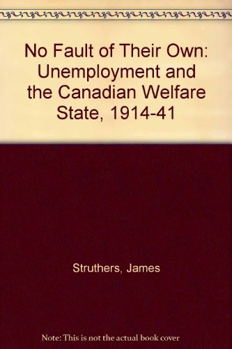 No fault of their own: Unemployment and the Canadian welfare state, 1914-1941