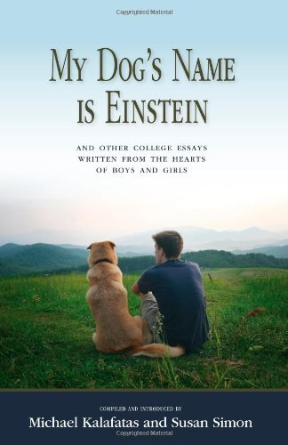 My Dog'S Name Is Einstein And Other College Essays: Written From The Hearts Of Boys And Girls [Paperback] [2010] (Author) Michael Kalafatas, Susan Simon front-179329