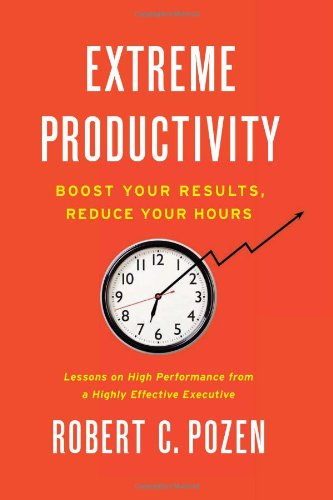 Extreme Productivity: Boost Your Results, Reduce Your Hours