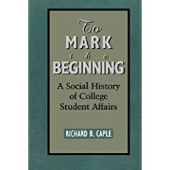 To Mark the Beginning: A Social History of College Student Affairs (American College Personnel Association)