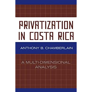 Privatization in Costa Rica: A Multi-Dimensional Analysis Anthony B. Chamberlain