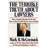 The Terrible Truth About Lawyers: How Lawyers Really Work and How to Deal With Them Successfully (0688066216) by McCormack, Mark H.