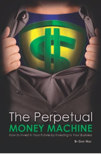 The Perpetual Money Machine: How to Invest in
