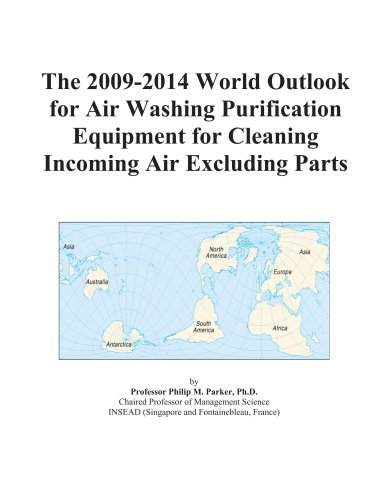 The 2009-2014 World Outlook for Air Washing Purification Equipment for Cleaning Incoming Air Excluding Parts