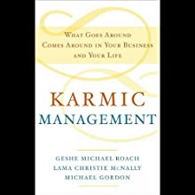 Karmic Management: What Goes Around Comes Around In Your Business and Your Life (       UNABRIDGED) by Geshe Michael Roach, Lama Christie McNally, Michael Gordon Narrated by Geshe Michael Roach