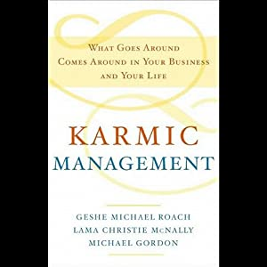 Karmic Management: What Goes Around Comes Around In Your Business and Your Life | [Geshe Michael Roach, Lama Christie McNally, Michael Gordon]