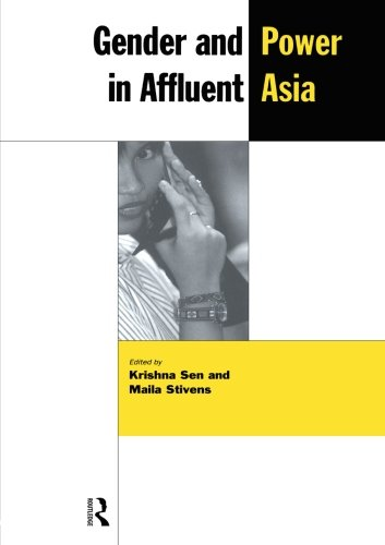 Gender and Power in Affluent Asia (The New Rich in Asia)