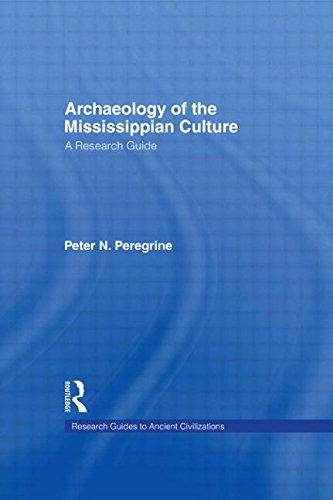 Archaeology of the Mississippian Culture: A Research Guide (Research Guides to Ancient Civilizations, Vol. 6)