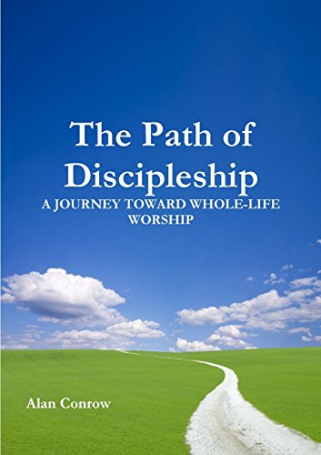 The Path of Discipleship: A Journey Toward Whole-life Worship