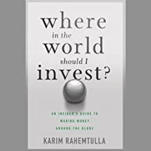 Where in the World Should I Invest: An Insider's Guide to Making Money Around the Globe (       UNABRIDGED) by K. Rahemtulla Narrated by David DeVries