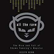 All the Rave: The Rise and Fall of Shawn Fannings Napster | [Joseph Menn]