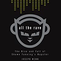 All the Rave: The Rise and Fall of Shawn Fanning's Napster (       UNABRIDGED) by Joseph Menn Narrated by John Rubinstein