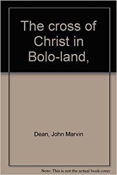 The cross of Christ in Bolo-land, : John Marvin Dean