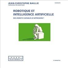 Robotique et intelligence artificielle: Des robots capables d'apprendre Discours Auteur(s) : Jean-Christophe Baillie Narrateur(s) : Jean-Christophe Baillie