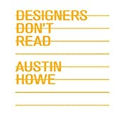 Designers Don't Read | [Austin Howe]