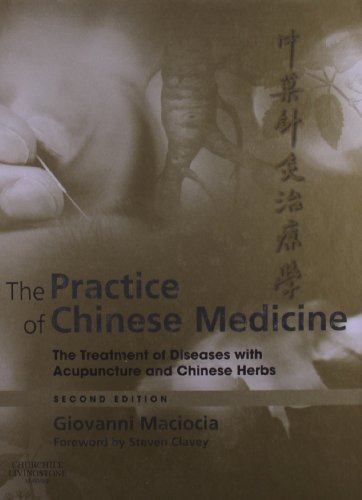 The Practice of Chinese Medicine: The Treatment of Diseases with Acupuncture and Chinese Herbs, 2e