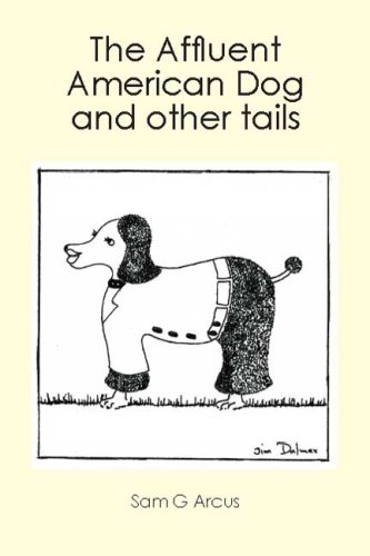 The Affluent American Dog: And Other Tails