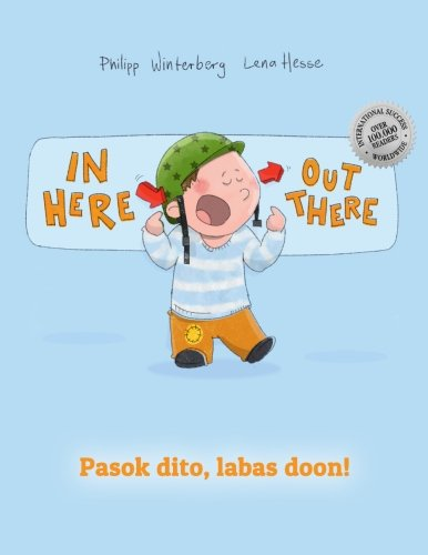 In here, out there! Pasok dito, labas doon!: Children's Picture Book English-Filipino/Tagalog (Bilingual Edition/Dual La