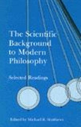 The Scientific Background to Modern Philosophy: Selected...