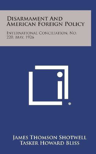 Disarmament and American Foreign Policy: International Conciliation, No. 220, May, 1926