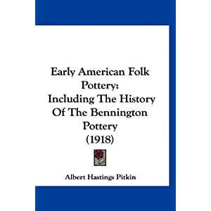 early american folk pottery  including the history of the bennington pottery