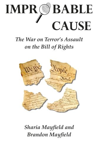 Improbable Cause: The War on Terror's Assault on the Bill of Rights