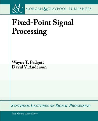 Fixed-Point Signal Processing (Synthesis Lectures on Signal Processing)
